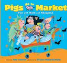 Pigs Go to Market: Fun with Math and Shopping Cover Image