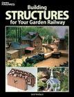 Building Structures for Your Garden Railway (Garden Railways Books) Cover Image