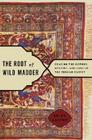 The Root of Wild Madder: Chasing the History, Mystery, and Lore of the Persian Carpet Cover Image