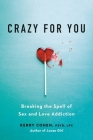 Crazy for You: Breaking the Spell of Sex and Love Addiction Cover Image
