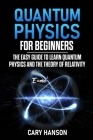 Quantum Physics for Beginners: The Easy Guide to Learn Quantum Physics and the Theory of Relativity Cover Image