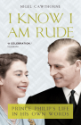 I Know I Am Rude: Prince Phillip's Life in His Own Words Cover Image