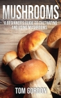 Mushrooms: A Beginner's Guide to Cultivating and Using Mushrooms Cover Image