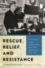Rescue, Relief, and Resistance: The Jewish Labor Committee's Anti-Nazi Operations, 1934-1945 Cover Image