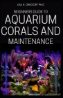Beginners Guide to Aquarium Corals and Maintenance Cover Image