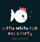 Little White Fish Has a Party Cover Image