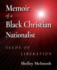 Memoir of a Black Christian Nationalist: Seeds of Liberation Cover Image
