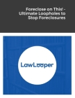 Foreclose on This! - Ultimate Loopholes to Stop Foreclosures Cover Image