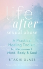 Life After Sexual Abuse: A Practical Healing Toolkit to Reconnect Mind, Body & Soul Cover Image