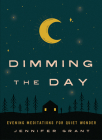 Dimming the Day: Evening Meditations for Quiet Wonder Cover Image