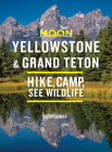 Moon Yellowstone & Grand Teton: Hike, Camp, See Wildlife (Travel Guide) Cover Image