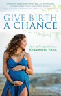 Give Birth a Chance: How to Prepare for an Empowered Vbac Cover Image