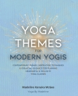Yoga Themes for Modern Yogis: Contemporary Themes, Inspiration, Techniques & Essential Guidance for Planning Meaningful & Inclusive Yoga Classes Cover Image