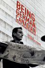 Being German Canadian: History, Memory, Generations (Studies in Immigration and Culture #17) Cover Image