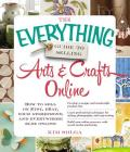 The Everything Guide to Selling Arts & Crafts Online: How to Sell on Etsy, Ebay, Your Storefront, and Everywhere Else Online (Everything (Hobbies & Games)) Cover Image