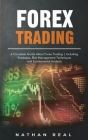 Forex Trading: A Complete Guide About Forex Trading Including Strategies, Risk Management Techniques and Fundamental Analysis Cover Image