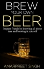 Brew Your Own Beer - The ultimate Beer Brewing Guide Cover Image