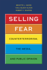 Selling Fear: Counterterrorism, the Media, and Public Opinion (Chicago Studies in American Politics) Cover Image