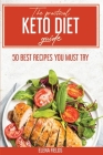 The Practical Keto Diet Guide: 50 Best Recipes You Must Try Cover Image