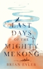 Last Days of the Mighty Mekong Cover Image