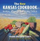 The New Kansas Cookbook: Rural Roots, Modern Table Cover Image
