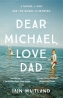 Dear Michael, Love Dad: Letters, laughter and all the things we leave unsaid. Cover Image