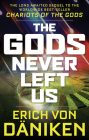 The Gods Never Left Us: The Long Awaited Sequel to the Worldwide Best-Seller Chariots of the Gods Cover Image