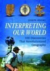 Interpreting Our World: 100 Discoveries That Revolutionized Geography Cover Image