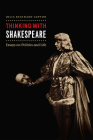 Thinking with Shakespeare: Essays on Politics and Life Cover Image