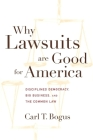Why Lawsuits Are Good for America: Disciplined Democracy, Big Business, and the Common Law (Critical America #62) Cover Image