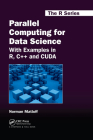Parallel Computing for Data Science: With Examples in R, C++ and Cuda (Chapman & Hall/CRC the R #28) Cover Image