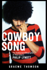 Cowboy Song: The Authorized Biography of Thin Lizzy's Philip Lynott Cover Image