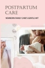 Postpartum Care: Newborn Family Care's Gentle Art: Newborn Care And Safety Cover Image