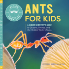 Ants for Kids: A Junior Scientist's Guide to Queens, Drones, and the Hidden World of Ants (Junior Scientists) Cover Image