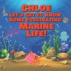 Chloe Let's Get to Know Some Fascinating Marine Life!: Personalized Baby Books with Your Child's Name in the Story - Ocean Animals Books for Toddlers Cover Image