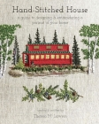 Hand-Stitched House: a guide to designing & embroidering a portrait of your home Cover Image