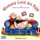 Mommy Laid an Egg: Or, Where Do Babies Come from? Cover Image