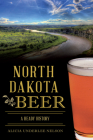 North Dakota Beer: A Heady History Cover Image