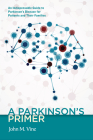 A Parkinson's Primer: An Indispensable Guide to Parkinson's Disease for Patients and Their Families Cover Image