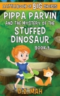 Pippa Parvin and the Mystery of the Stuffed Dinosaur: A Little Book of BIG Choices Cover Image