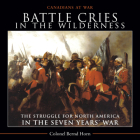 Battle Cries in the Wilderness: The Struggle for North America in the Seven Yearsa War (Canadians at War #5) Cover Image
