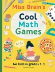 Miss Brain's Cool Math Games: for kids in grades 1-3 Cover Image