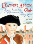 The Leather Apron Club: Benjamin Franklin, His Son Billy & America's First Circulating Library Cover Image