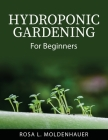 Hydroponic Gardening: For Beginners Cover Image