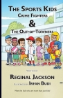 The Sports Kids Crime Fighters: The Out-of-Towners Cover Image