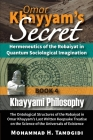 Omar Khayyam's Secret: Hermeneutics of the Robaiyat in Quantum Sociological Imagination: Book 4: Khayyami Philosophy: The Ontological Structu Cover Image