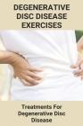 Degenerative Disc Disease Exercises: Treatments For Degenerative Disc Disease: Degenerative Disc Disease Treatment Nhs Cover Image