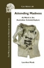 Attending Madness: At Work in the Australian Colonial Asylum Cover Image