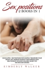 Sex Positions: This book includes: Kama Sutra Sex Positions + Sex Positions for Couples. Transform Your Sexual Life, Increase Intimac Cover Image