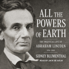 All the Powers of Earth: The Political Life of Abraham Lincoln Vol. III, 1856-1860 Cover Image
